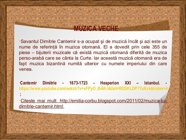MUZICA VECHE •Savantul Dimitrie Cantemir s-a ocupat şi de muzică încât şi azi este un nume de referinţă în muzica otomană....