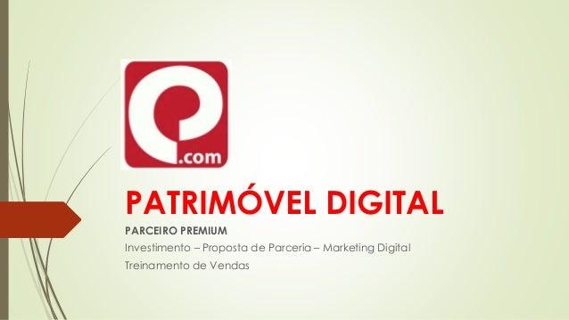 PATRIMÓVEL DIGITAL PARCEIRO PREMIUM Investimento – Proposta de Parceria – Marketing Digital Treinamento de Vendas