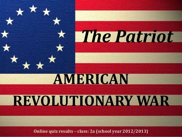 AMERICANREVOLUTIONARY WAROnline quiz results – class: 2a (school year 2012/2013)The Patriot