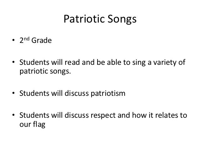 Patriotic Songs• 2nd Grade• Students will read and be able to sing a variety of  patriotic songs.• Students will discuss p...