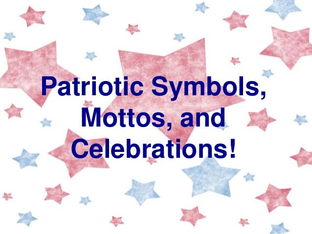Patriotic Symbols, Mottos, and Celebrations!