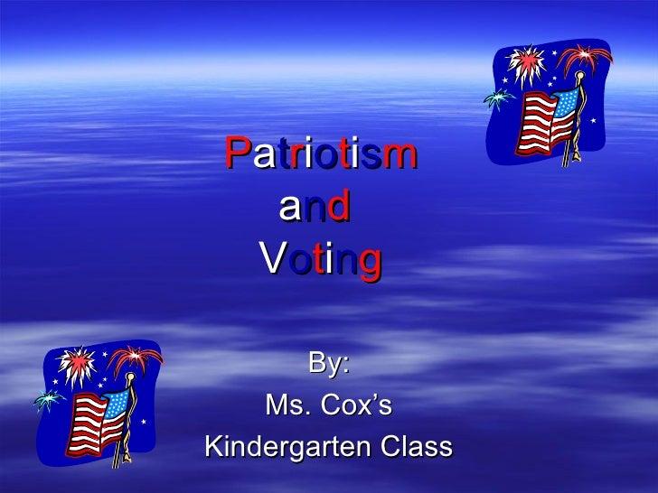 P a t r i o t i s m a n d   V o t i n g By: Ms. Cox's  Kindergarten Class