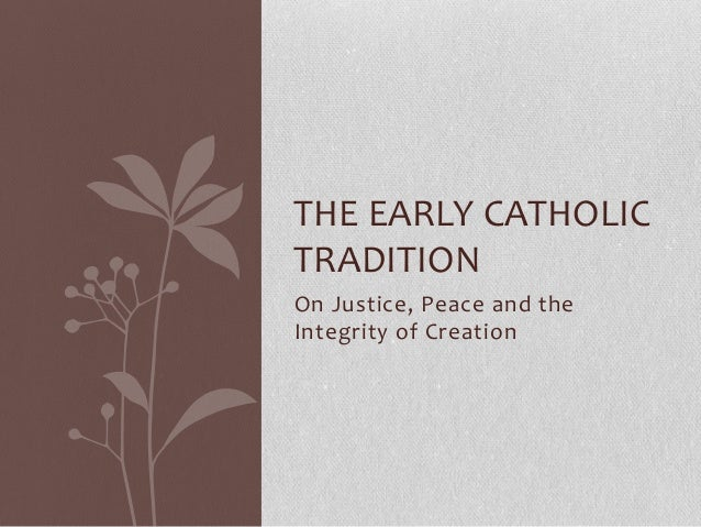 On Justice, Peace and the Integrity of Creation THE EARLY CATHOLIC TRADITION