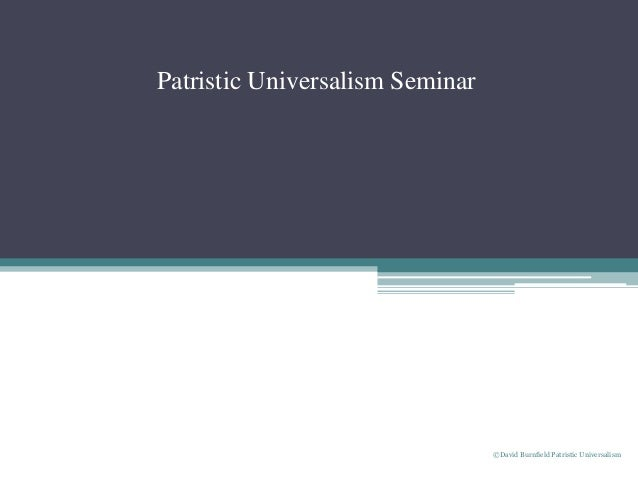 Patristic Universalism Seminar ©David Burnfield Patristic Universalism
