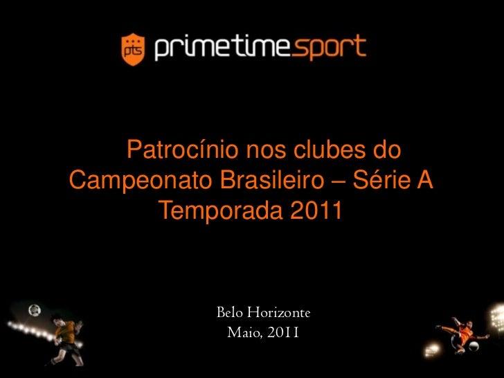 Patrocínio nos clubes doCampeonato Brasileiro – Série A      Temporada 2011            Belo Horizonte             Maio, 2011