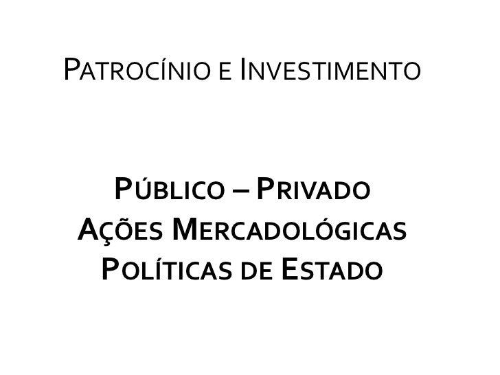 Patrocínio e Investimento<br />Público – Privado<br />Ações Mercadológicas<br />Políticas de Estado<br />