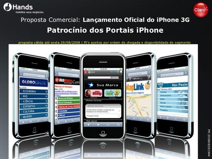 Proposta Comercial:  Lançamento Oficial do iPhone 3G Patrocínio dos Portais iPhone proposta válida até sexta 29/08/2008 | ...