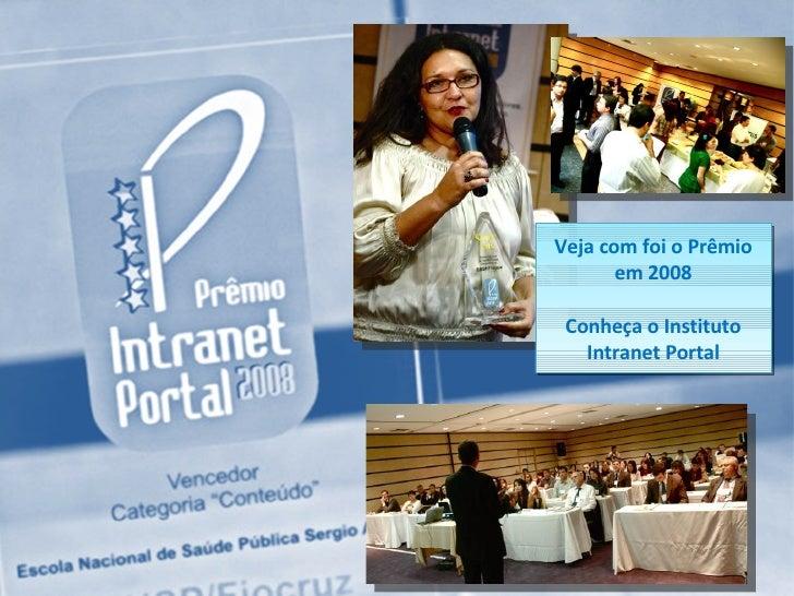 Veja com foi o Prêmio em 2008 Conheça o Instituto Intranet Portal