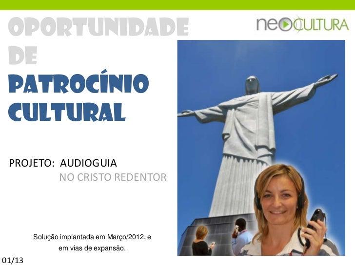 OPORTUNIDADE DE PATROCÍNIO CULTURAL PROJETO: AUDIOGUIA          NO CRISTO REDENTOR        Solução implantada em Março/2012...