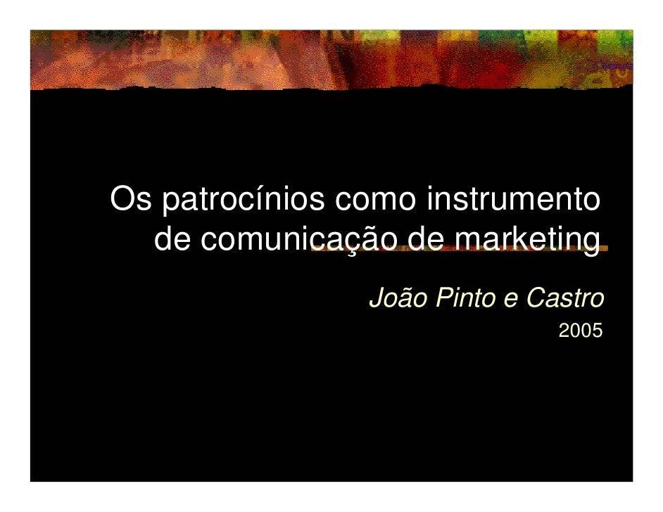 Os patrocínios como instrumento   de comunicação de marketing                 João Pinto e Castro                         ...