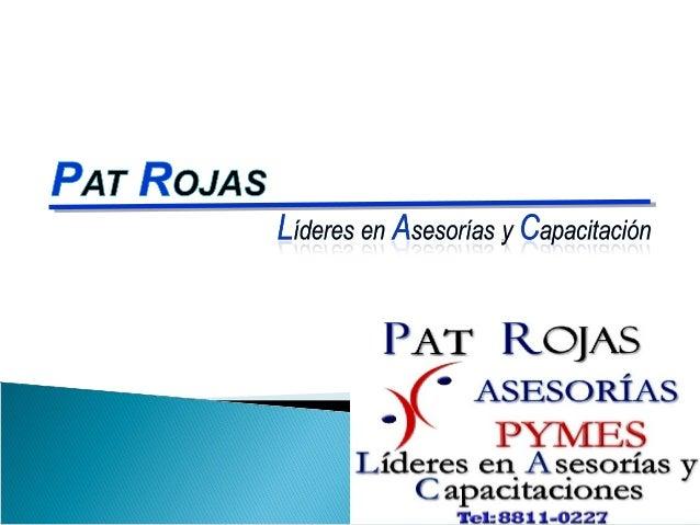 Historia:Pat Rojas Asesorías Pymes fue creada enoctubre del año 2002 como una empresa deconsultoría.Nace como una necesida...