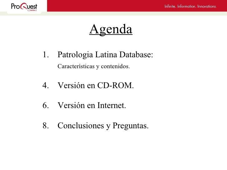 Agenda   <ul><li>Patrologia Latina Database:  </li></ul><ul><li>Características y contenidos. </li></ul><ul><li>Versión en...