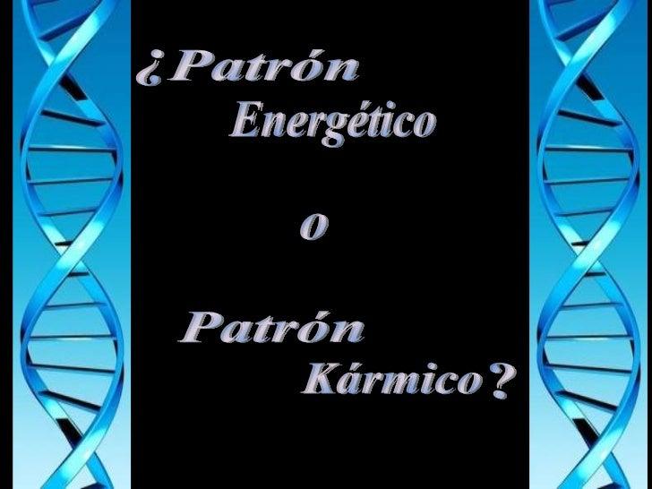 Patrón Energético Patrón Kármico o ¿ ?