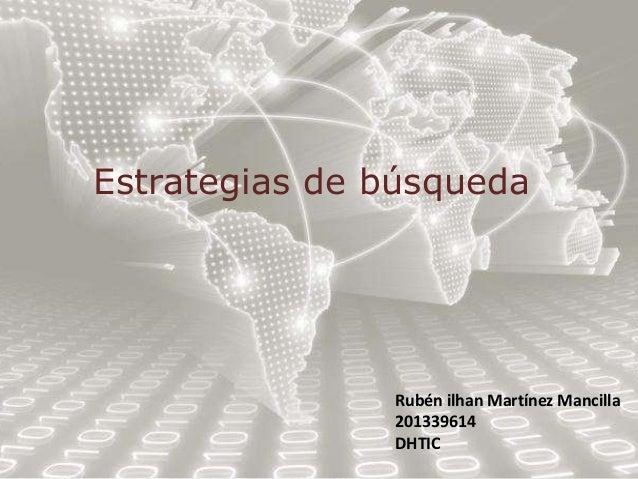 Estrategias de búsqueda Rubén ilhan Martínez Mancilla 201339614 DHTIC