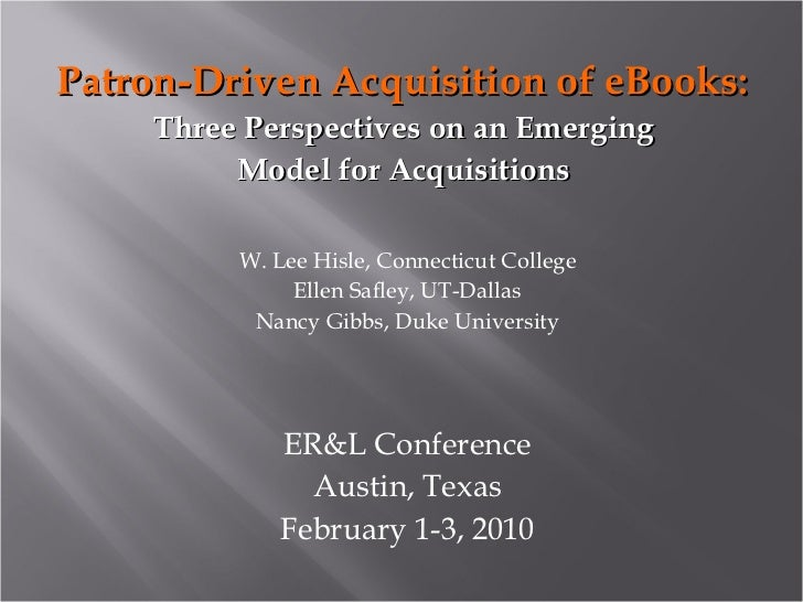 <ul><li>Patron-Driven Acquisition of eBooks:  </li></ul><ul><li>Three Perspectives on an Emerging  </li></ul><ul><li>Model...