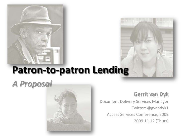Patron-to-patron Lending<br />A Proposal<br />Gerrit van Dyk<br />Document Delivery Services Manager<br />Twitter: @gvandy...