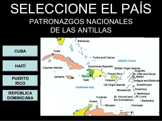 SELECCIONE EL PAÍS          PATRONAZGOS NACIONALES              DE LAS ANTILLAS  CUBA  HAITÍ PUERTO  RICOREPÚBLICADOMINICANA