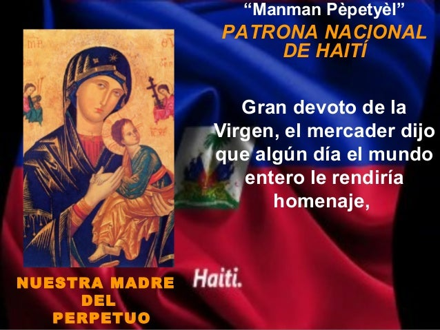 """""""Manman Pèpetyèl""""                PATRONA NACIONAL                     DE HAITÍ                   Gran devoto de la        ..."""