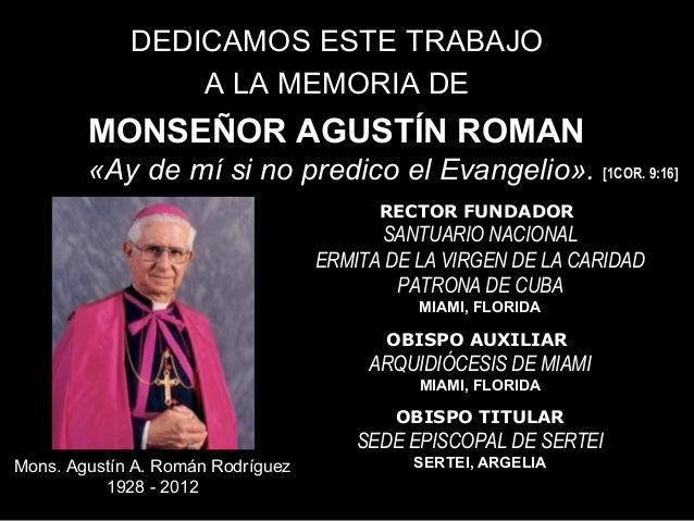 DEDICAMOS ESTE TRABAJO                 A LA MEMORIA DE        MONSEÑOR AGUSTÍN ROMAN        «Ay de mí si no predico el Eva...