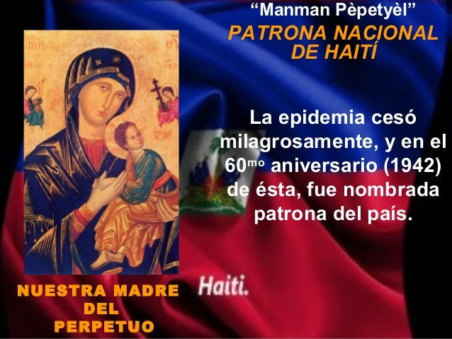 """""""Manman Pèpetyèl""""                PATRONA NACIONAL                     DE HAITÍ                   La epidemia cesó         ..."""