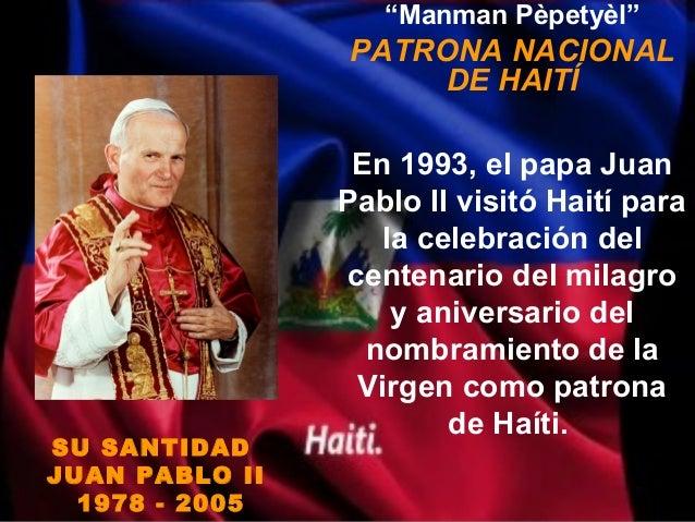 """""""Manman Pèpetyèl""""                PATRONA NACIONAL                     DE HAITÍ                 En 1993, el papa Juan      ..."""