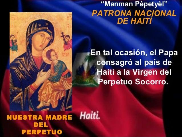 """Manman Pèpetyèl""                PATRONA NACIONAL                     DE HAITÍ                En tal ocasión, el Papa     ..."