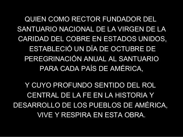 QUIEN COMO RECTOR FUNDADOR DELSANTUARIO NACIONAL DE LA VIRGEN DE LACARIDAD DEL COBRE EN ESTADOS UNIDOS,   ESTABLECIÓ UN DÍ...