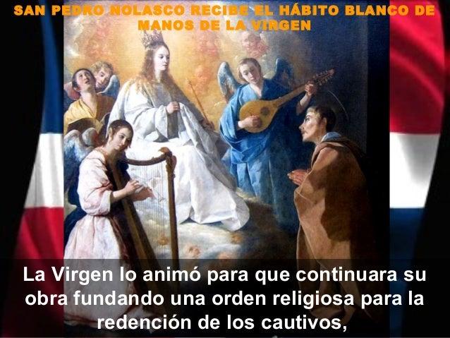 SAN PEDRO NOLASCO RECIBE EL HÁBITO BLANCO DE             MANOS DE LA VIRGENLa Virgen lo animó para que continuara suobra f...