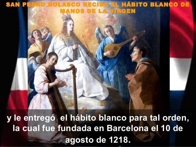 SAN PEDRO NOLASCO RECIBE EL HÁBITO BLANCO DE             MANOS DE LA VIRGENy le entregó el hábito blanco para tal orden, l...