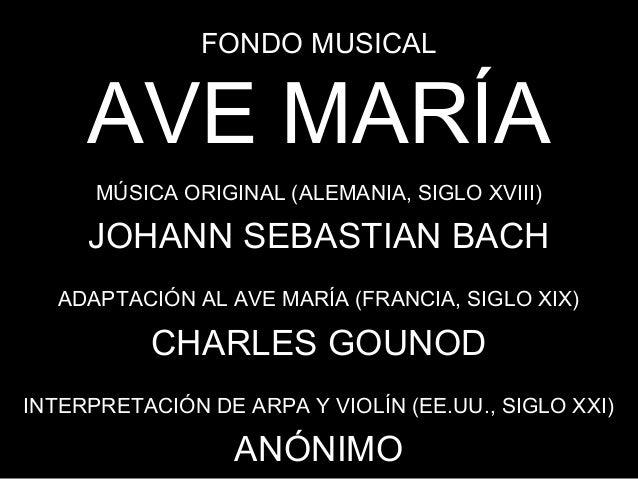 FONDO MUSICAL     AVE MARÍA      MÚSICA ORIGINAL (ALEMANIA, SIGLO XVIII)     JOHANN SEBASTIAN BACH  ADAPTACIÓN AL AVE MARÍ...