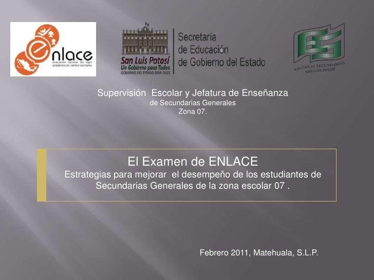 Supervisión  Escolar y Jefatura de Enseñanza<br />de Secundarias Generales<br />Zona 07.<br />El Examen de ENLACE<br />Est...
