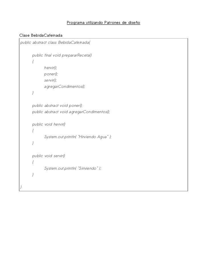 Programa utilizando Patrones de diseñoClase BebidaCafeinadapublic abstract class BebidaCafeinada{      public final void p...