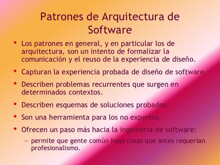Patrones de Arquitectura de                  Software•   Los patrones en general, y en particular los de    arquitectura, ...