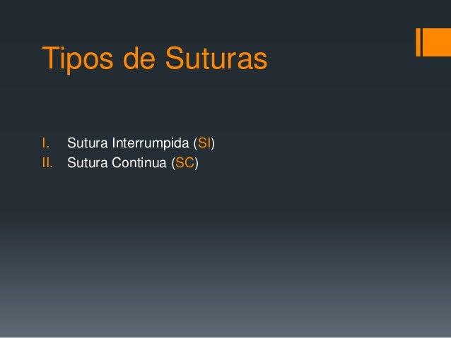 Tipos de Suturas I. Sutura Interrumpida (SI) II. Sutura Continua (SC)