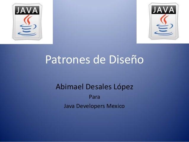 Patrones de Diseño Abimael Desales López Para Java Developers Mexico