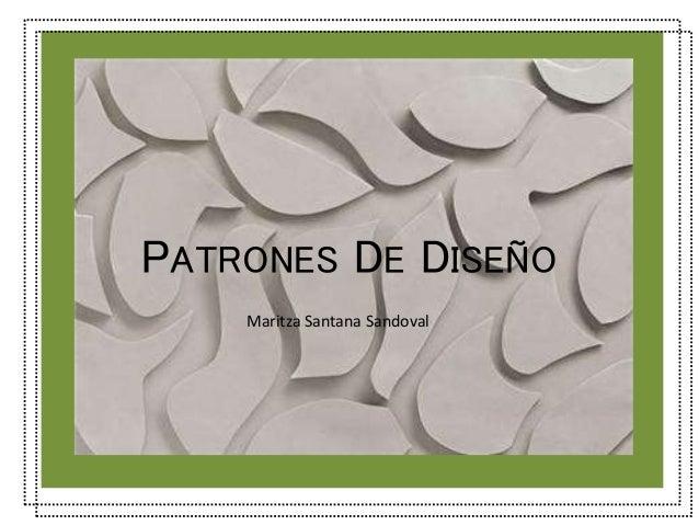 PATRONES DE DISEÑO  Maritza Santana Sandoval