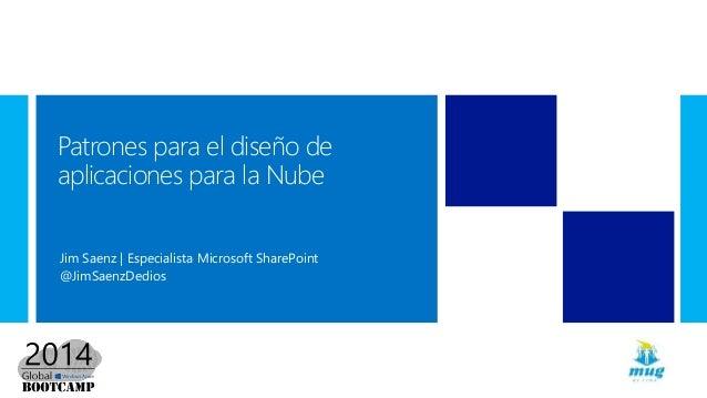 Patrones para el diseño de aplicaciones para la Nube Jim Saenz | Especialista Microsoft SharePoint @JimSaenzDedios