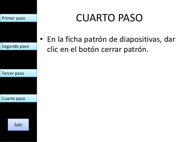 Primer paso              CUARTO PASO               • En la ficha patrón de diapositivas, darSegundo paso                 c...