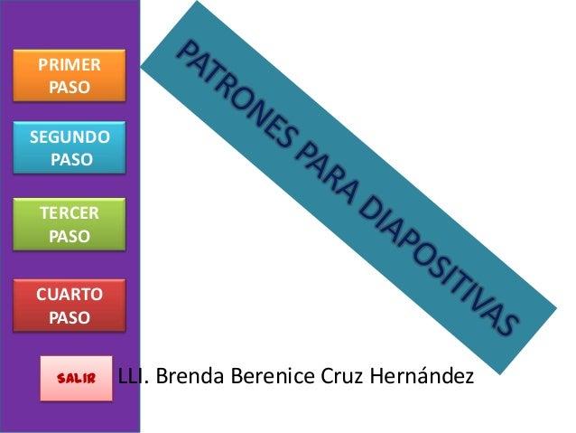 PRIMER PASOSEGUNDO  PASOTERCER PASOCUARTO PASO  SALIR   LLI. Brenda Berenice Cruz Hernández