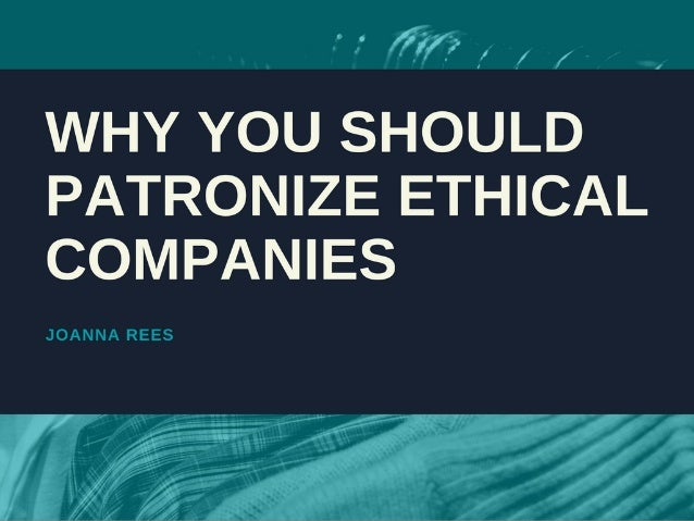Why You Should Patronize Ethical Companies