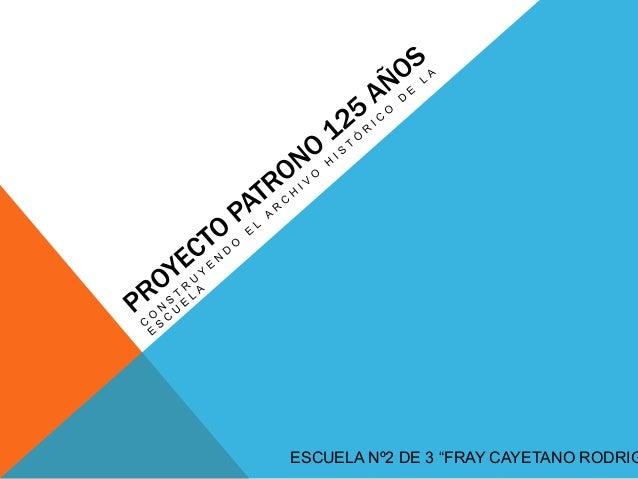 """ESCUELA Nº2 DE 3 """"FRAY CAYETANO RODRIG"""