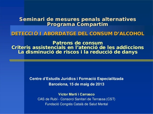 Seminari de mesures penals alternativesPrograma CompartimDETECCIÓ I ABORDATGE DEL CONSUM D'ALCOHOLPatrons de consumCriteri...
