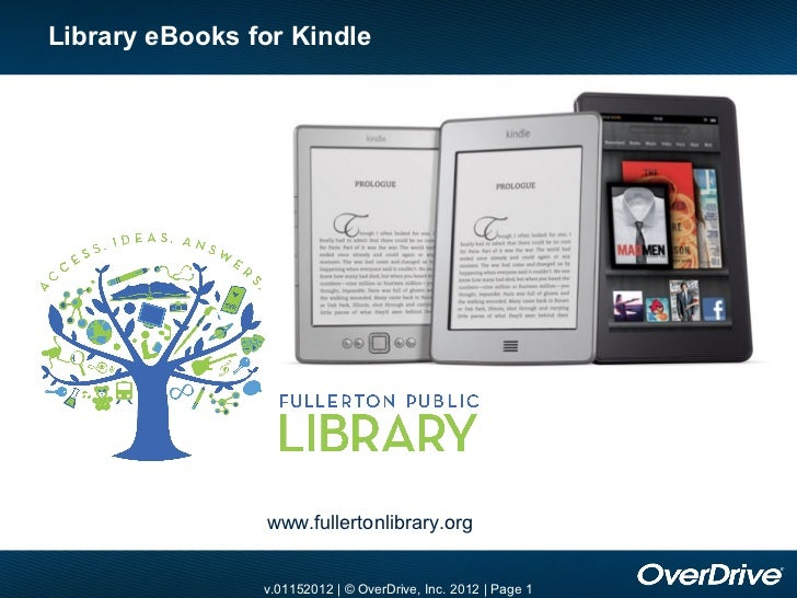 Library eBooks for Kindle                www.fullertonlibrary.org                v.01152012 | © OverDrive, Inc. 2012 | Pag...