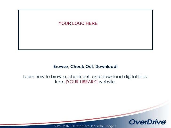 Browse, Check Out, Download! Learn how to browse, check out, and download digital titles  from  [YOUR LIBRARY]  website. Y...