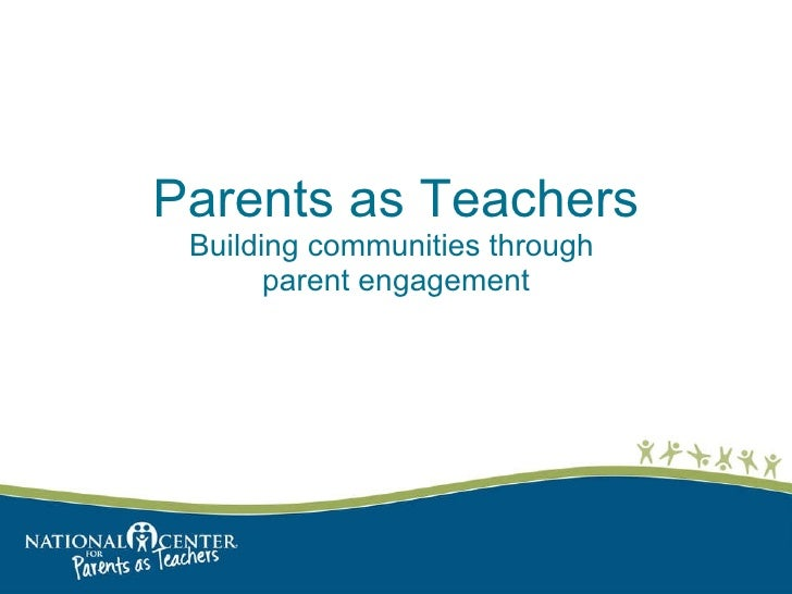 Parents as Teachers Building communities through  parent engagement