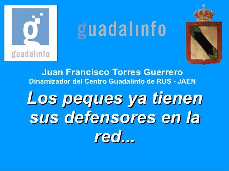 Juan Francisco Torres Guerrero Dinamizador del Centro Guadalinfo de RUS - JAEN Los peques ya tienen sus defensores en la r...