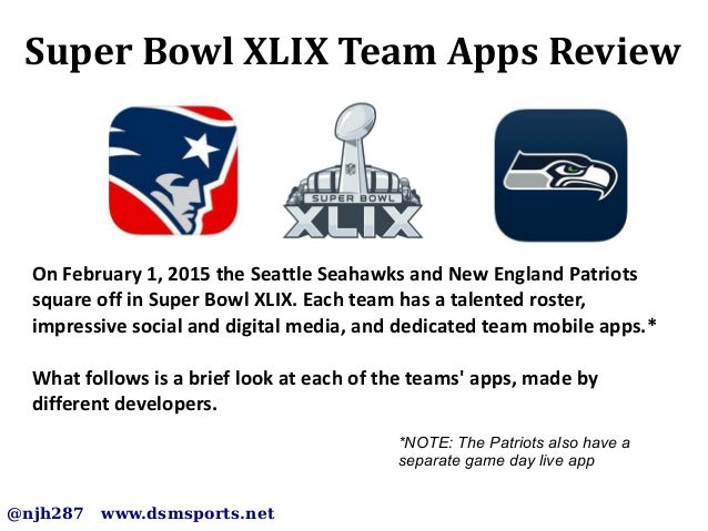 Super Bowl XLIX Team Apps Review @njh287 www.dsmsports.net On February 1, 2015 the Seattle Seahawks and New England Patrio...