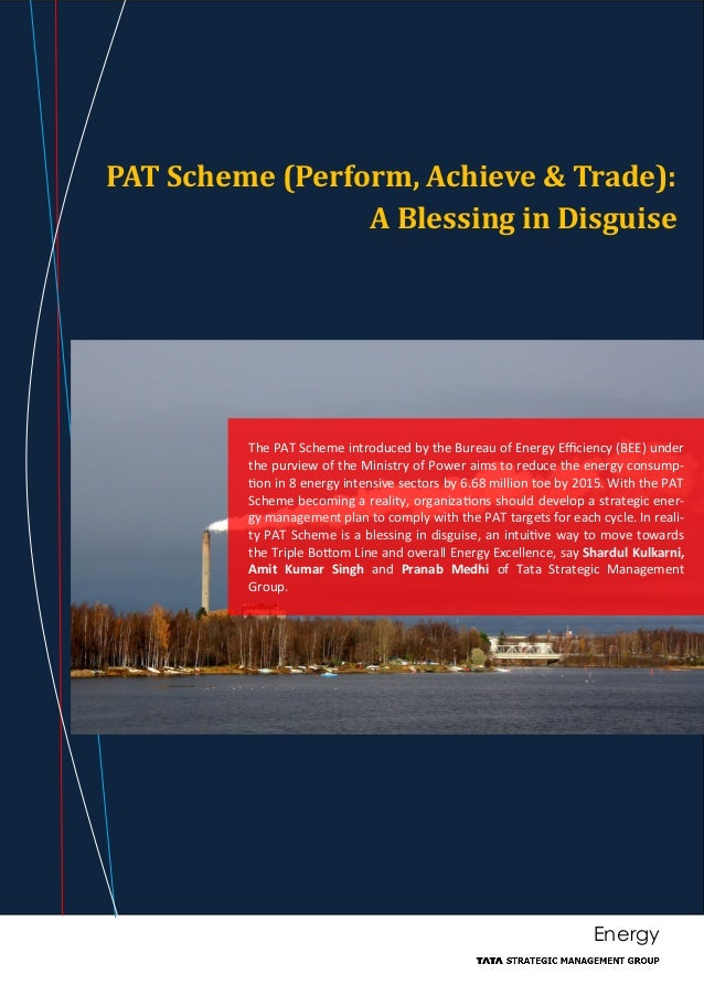 EnergyPAT Scheme (Perform, Achieve & Trade):A Blessing in DisguiseThe PAT Scheme introduced by the Bureau of Energy Effici...