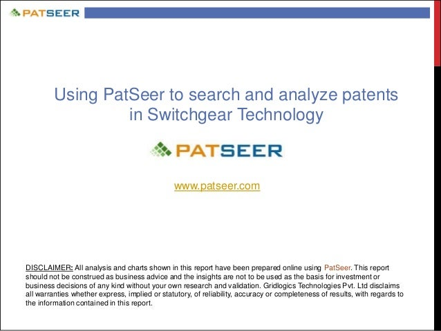 Using PatSeer to search and analyze patents in Switchgear Technology www.patseer.com DISCLAIMER: All analysis and charts s...