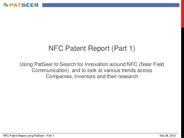 NFC Patent Report using PatSeer – Part 1 Nov 28, 2012NFC Patent Report (Part 1)Using PatSeer to Search for Innovation arou...